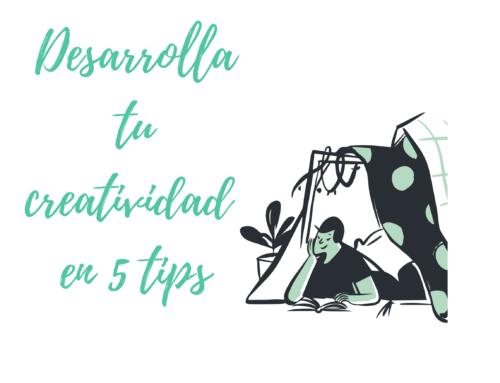 Desarrolla tu creatividad en 5 tips